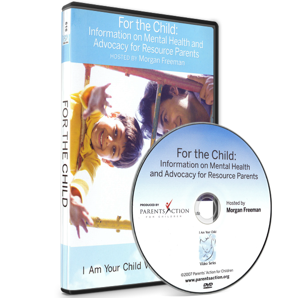 I Am Your Child Video Series: For the Child – Information on Mental Health and Advocacy for Resource Parents