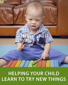 Helping Your Child Learn to Try New Things