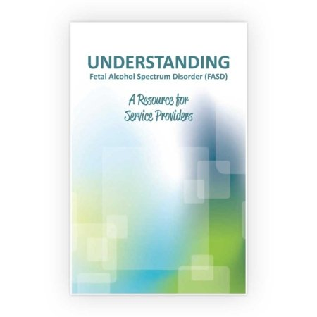 3-013: Understanding Fetal Alcohol Spectrum Disorder (FASD): A Resource for Service Providers